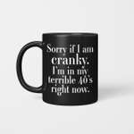 Sorry If I Am Cranky I'm In My Terrible 40's Right Now Funny Mug