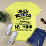 When I Get mad I Get Silent because If I Were To Speak my Mind All Hell Would Break Loose Shirt
