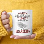 God Knew My Heart Needed Love So He Sent Me My Grandkids Mug