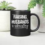 Raising Husband Is Exhausting Funny Quote Mug