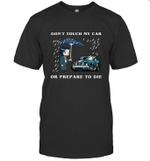 Don't Touch My Car Or Prepare To Die T shirt Men Women Hoodie Sweatshirt