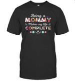 Being A Mommy Makes My Life Complete Mother'S Gift T shirt Men Women Hoodie Sweatshirt