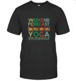 Weekend Forecast Yoga With No Change Of House Cleaning Or Cooking T shirt Men Women Hoodie Sweatshirt