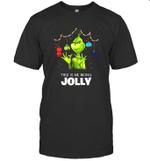 Christmas The Grinch This Is Me Being Jolly T shirt Men Women Hoodie Sweatshirt