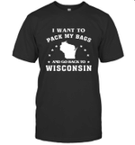 I Want To Pack My Bags And Go Back To Wisconsin T shirt Men Women Hoodie Sweatshirt