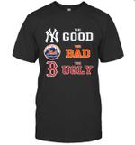 The Good New York Yankees The Bad New York Mets The Ugly Boston Red Sox Shirt T shirt Men Women Hoodie Sweatshirt