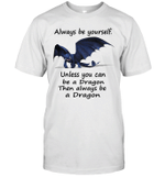 Always Be Yourself Unless You Can Be A Dragon Then Always Be A Dragon Toothless Night Fury Dragon T-Shirt