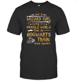 Just A Wizard Girl Living In A Muggle World Took The Hogwarts Train Funny Harry Potter Fan Gift T-Shirt