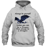 Always Be Yourself Unless You Can Be A Dragon Then Always Be A Dragon Toothless Night Fury Dragon Hoodie