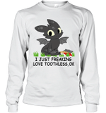 I Just Freaking Love Toothless Ok Gift For Cartoon Dragon Toothless Lover Long Sleeve T-Shirt