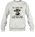 Live Laugh Love If That Doesn't Work Load Aim Fire Funny Quote Joke Sweatshirt