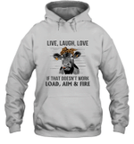Live Laugh Love If That Doesn't Work Load Aim Fire Funny Quote Joke Hoodie