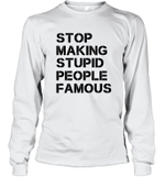 Stop making stupid people famous black Long Sleeve T-Shirt