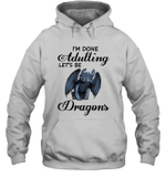 I'm Done Adulting Let's Be Dragons Gift For Toothless Dragon Lover Hoodie