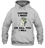 Coffee I Need Or Kill You I Will Funny Yoda Coffee Lover Quote Hoodie