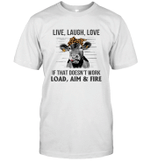 Live Laugh Love If That Doesn't Work Load Aim Fire Funny Quote Joke T-Shirt