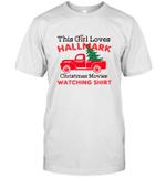 This Girl Loves Hallmark Christmas Movies Watching Shirt T-Shirt