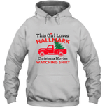 This Girl Loves Hallmark Christmas Movies Watching Shirt Hoodie