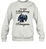 I'm Done Adulting Let's Be Dragons Gift For Toothless Dragon Lover Sweatshirt