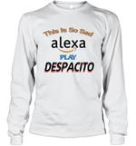 Sad Alexa Play Despacito Funny Social Trending Memes Long Sleeve T-Shirt