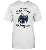 I'm Done Adulting Let's Be Dragons Gift For Toothless Dragon Lover T-Shirt