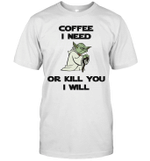 Coffee I Need Or Kill You I Will Funny Yoda Coffee Lover Quote T-Shirt