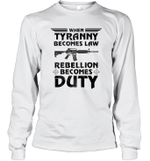 When Tyranny Becomes Law Rebellion Becomes Duty Long Sleeve T-Shirt