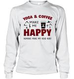 Yoga And Coffee Make Me Happy Humans Make My Head Hurt Long Sleeve T-Shirt
