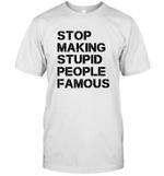 Stop making stupid people famous black T-Shirt