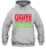 Introverts Unite We're Here We Uncomfortable And We Want To Go Home Hoodie