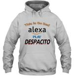 Sad Alexa Play Despacito Funny Social Trending Memes Hoodie