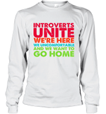 Introverts Unite We're Here We Uncomfortable And We Want To Go Home Long Sleeve T-Shirt