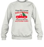 This Girl Loves Hallmark Christmas Movies Watching Shirt Sweatshirt