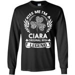 Kiss Me I'm A Ciara Original Irish Legend - Personal Custom Family Name Gift Long Sleeve