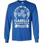 Kiss Me I'm An Isabelle Original Irish Legend - Personal Custom Family Name Gift Long Sleeve
