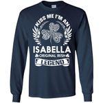 Kiss Me I'm An Isabella Original Irish Legend - Personal Custom Family Name Gift Long Sleeve