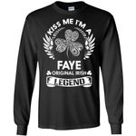 Kiss Me I'm A Faye Original Irish Legend - Personal Custom Family Name Gift Long Sleeve