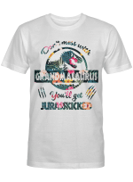 Don't Mess With Grandmasaurus You'll Get Jurasskicked