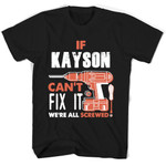 If Kayson Can't Fix It We're All Screwed T Shirts
