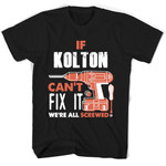 If Kolton Can't Fix It We're All Screwed T Shirts