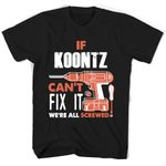 If Koontz Can't Fix It We're All Screwed T Shirts