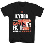 If Kyson Can't Fix It We're All Screwed T Shirts