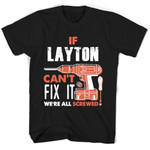If Layton Can't Fix It We're All Screwed T Shirts