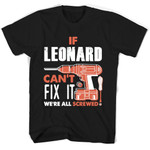 If Leonard Can't Fix It We're All Screwed T Shirts