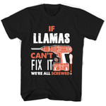 If Llamas Can't Fix It We're All Screwed T Shirts