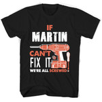 If Martin Can't Fix It We're All Screwed T Shirts