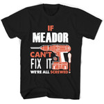 If Meador Can't Fix It We're All Screwed T Shirts