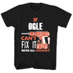 If Ogle Can't Fix It We're All Screwed T Shirts