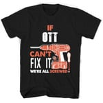 If Ott Can't Fix It We're All Screwed T Shirts