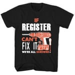 If Register Can't Fix It We're All Screwed T Shirts